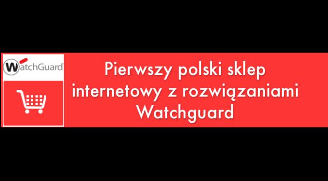 WatchGuard – pierwszy sklep internetowy w Polsce