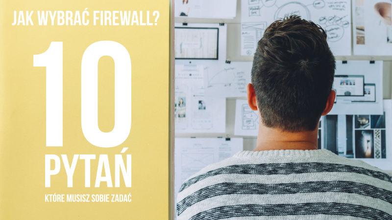 Testy Firewall: krótki przewodnik po PoC, czyli 10 pytań, na które musisz poznać odpowiedź