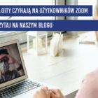 exploit zoom: uwaga na nowe podatnosci w aplikacji do wideokonferencji
