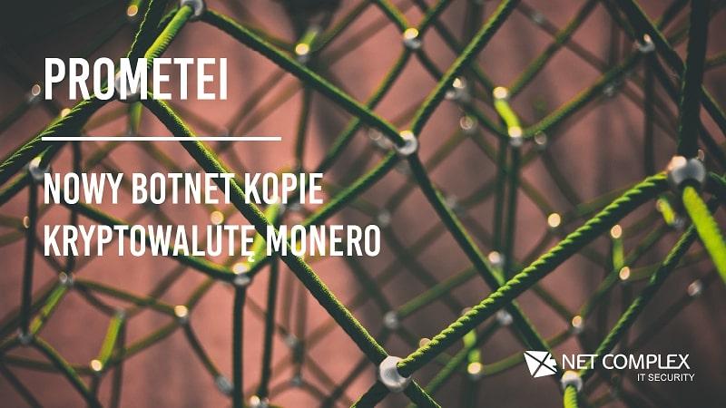 Prometei: nowy Botnet kopie kryptowalutę Monero