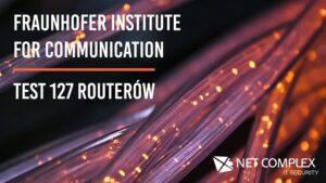 Fraunhofer Institute for Communication publikuje wyniki testów bezpieczeństwa routerów